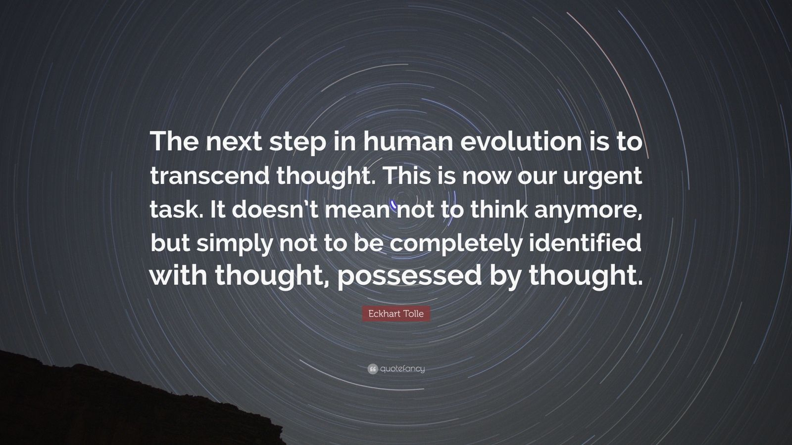 """Eckhart Tolle Quote: """"The next step in human evolution is to transcend thought. This is now our urgent task. It doesn't mean not to think anymore, but simply not to be completely identified with thought, possessed by thought."""""""