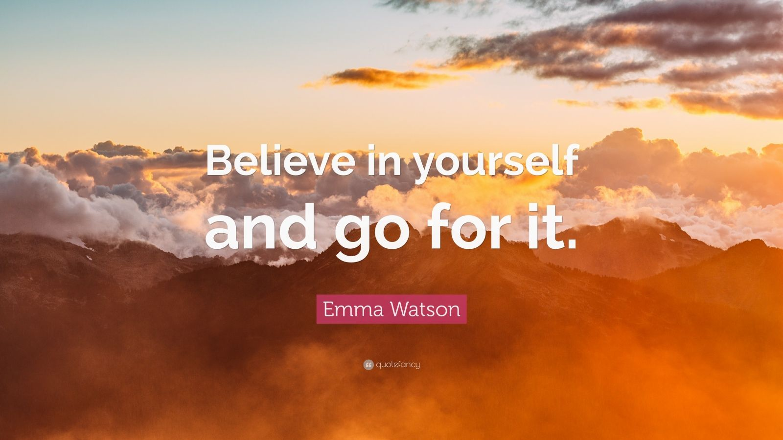 """Emma Watson Quote: """"Believe in yourself and go for it."""""""