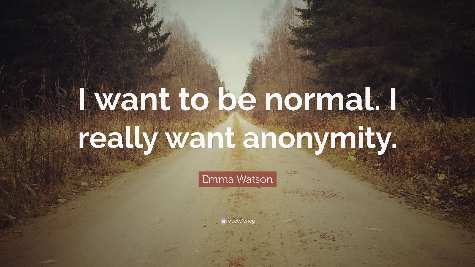 "Emma Watson Quote: ""I want to be normal. I really want anonymity."""