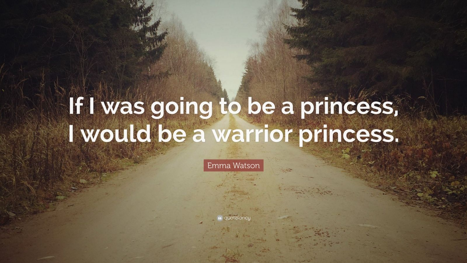 "Emma Watson Quote: ""If I was going to be a princess, I would be a warrior princess."""