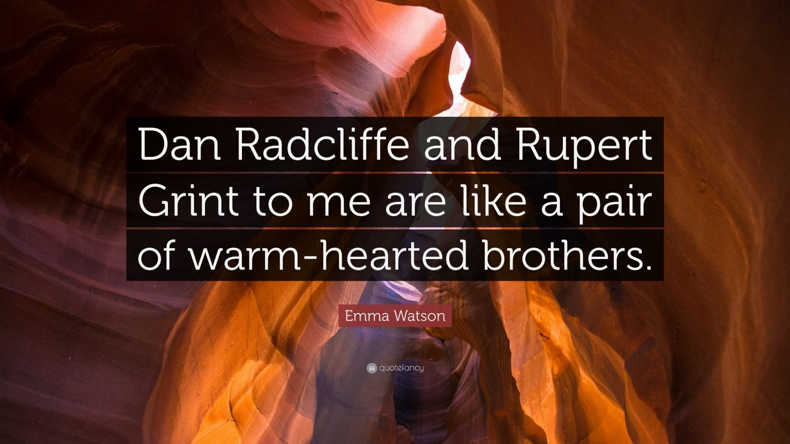 "Emma Watson Quote: ""Dan Radcliffe and Rupert Grint to me are like a pair of warm-hearted brothers."""