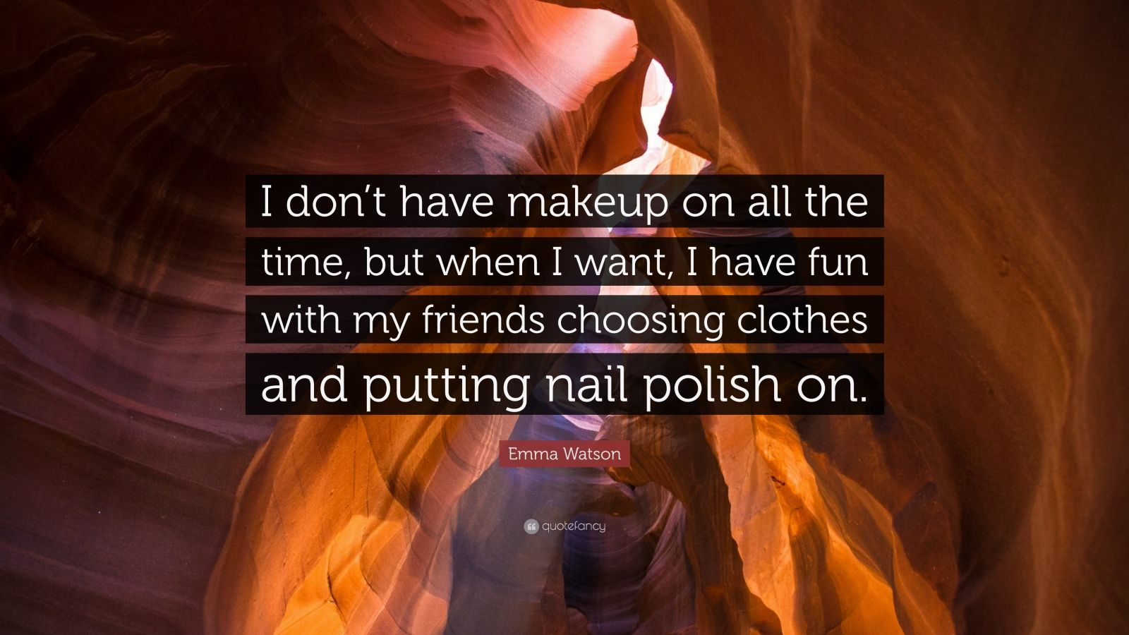 """Emma Watson Quote: """"I don't have makeup on all the time, but when I want, I have fun with my friends choosing clothes and putting nail polish on."""""""