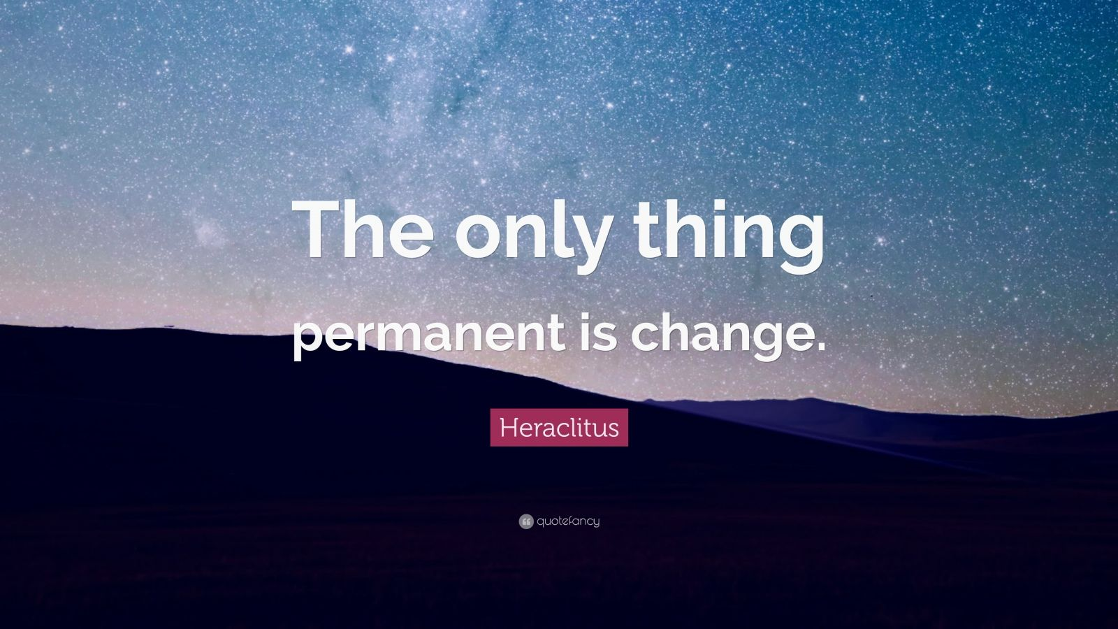 "Heraclitus Quote: ""The only thing permanent is change"