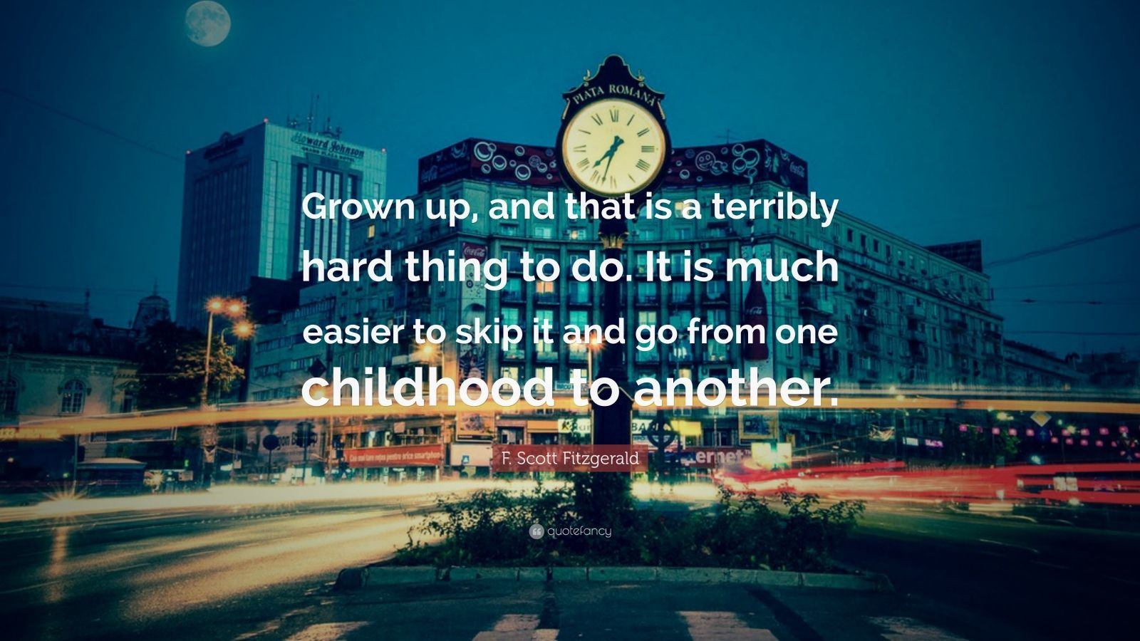 "F. Scott Fitzgerald Quote: ""Grown up, and that is a terribly hard thing to do. It is much easier to skip it and go from one childhood to another."""