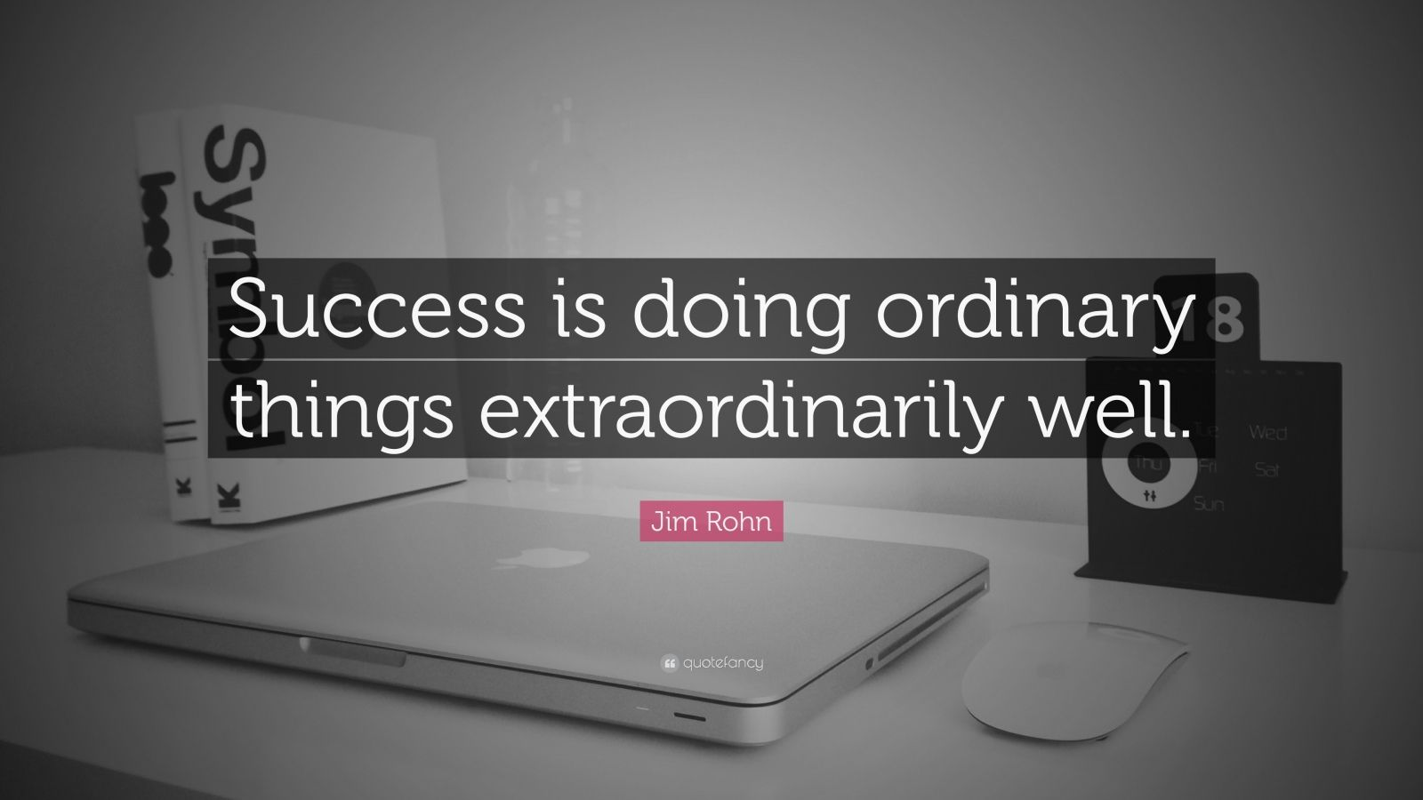 "Jim Rohn Quote: ""Success is doing ordinary things extraordinarily well."""