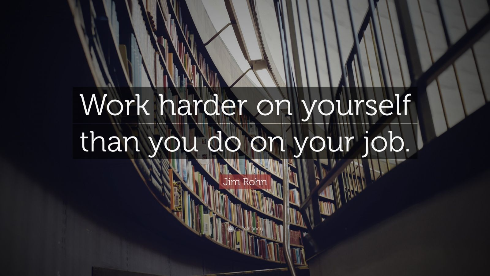 "Jim Rohn Quote: ""Work harder on yourself than you do on your job."""