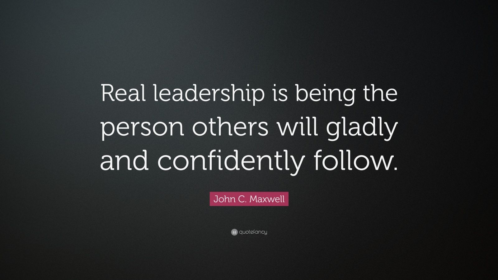 """Leadership Quotes: John C. Maxwell Quote: """"Real Leadership Is Being The"""