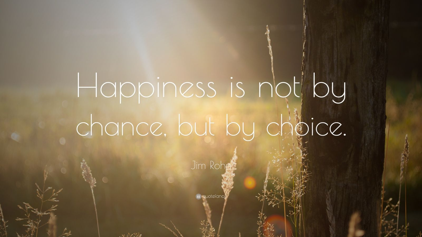 "Jim Rohn Quote: ""Happiness is not by chance, but by choice."""