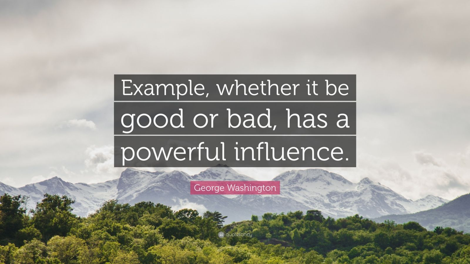"George Washington Quote: ""Example, whether it be good or bad, has a powerful influence."""