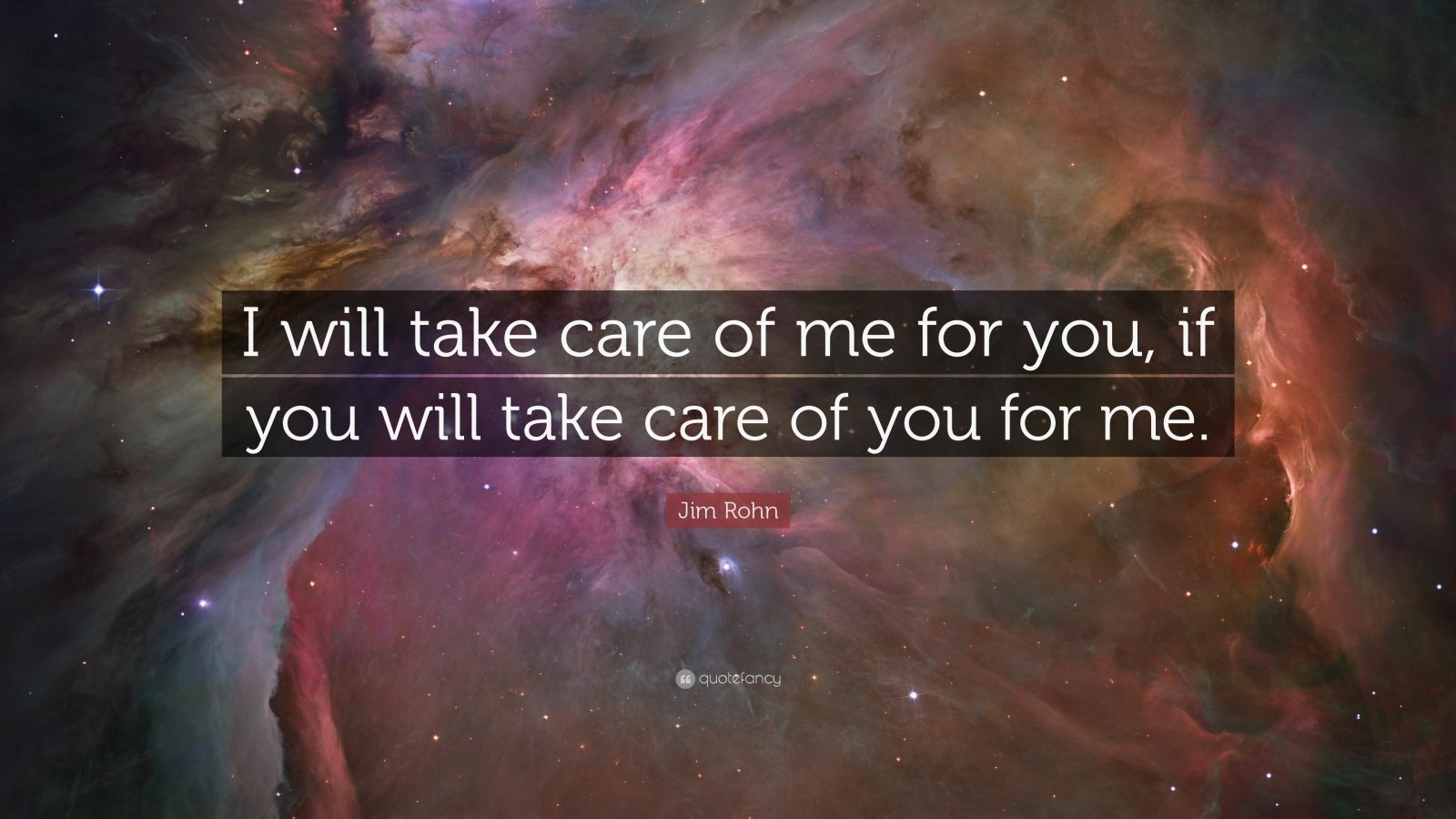 "Jim Rohn Quote: ""I will take care of me for you, if you will take care of you for me. """