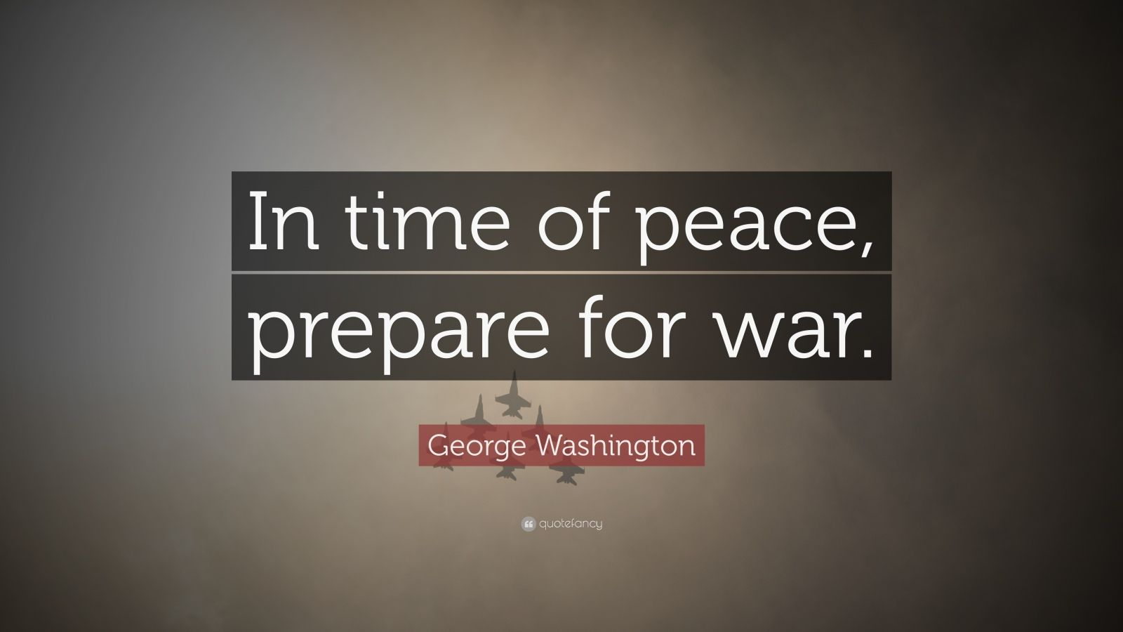 "George Washington Quote: ""In time of peace, prepare for war."""