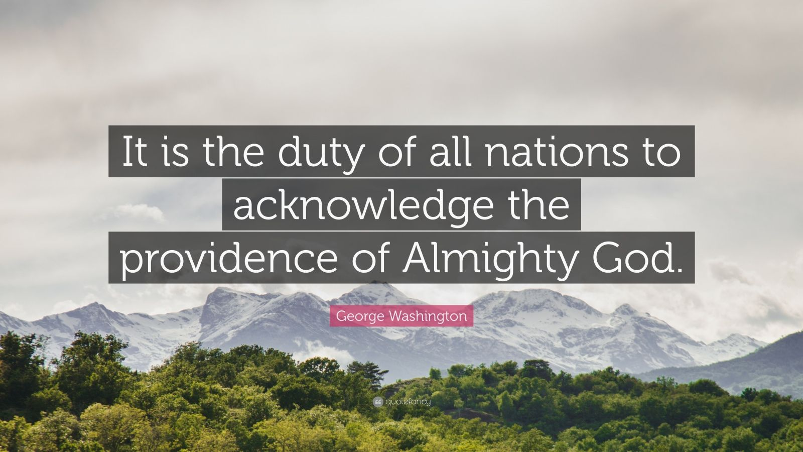 """George Washington Quote: """"It is the duty of all nations to acknowledge the providence of Almighty God."""""""
