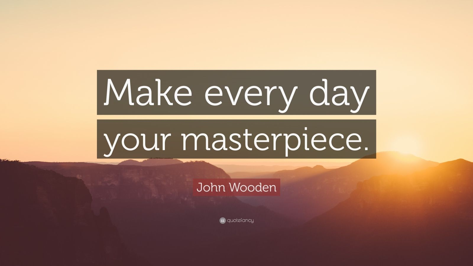"John Wooden Quote: ""Make every day your masterpiece. """