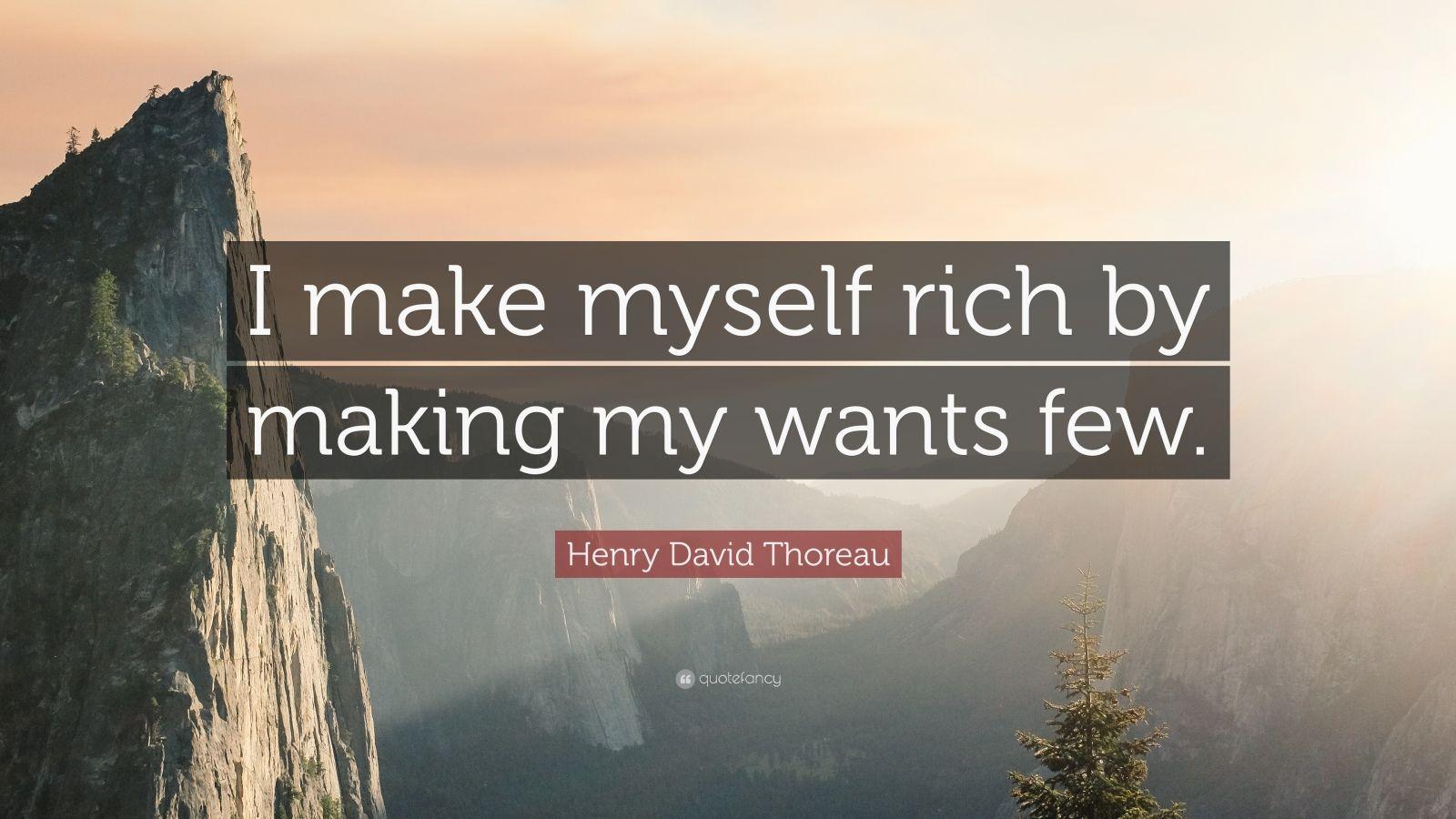 "Henry David Thoreau Quote: ""I make myself rich by making my wants few."""