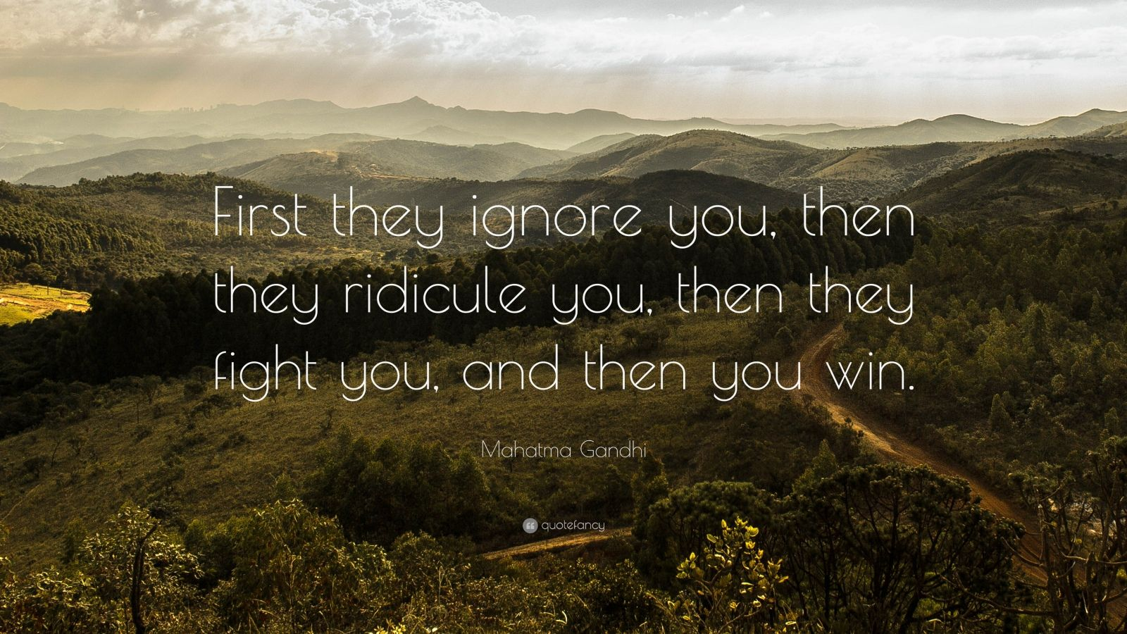 """Mahatma Gandhi Quote: """"First they ignore you, then they ridicule you, then they fight you, and then you win."""""""