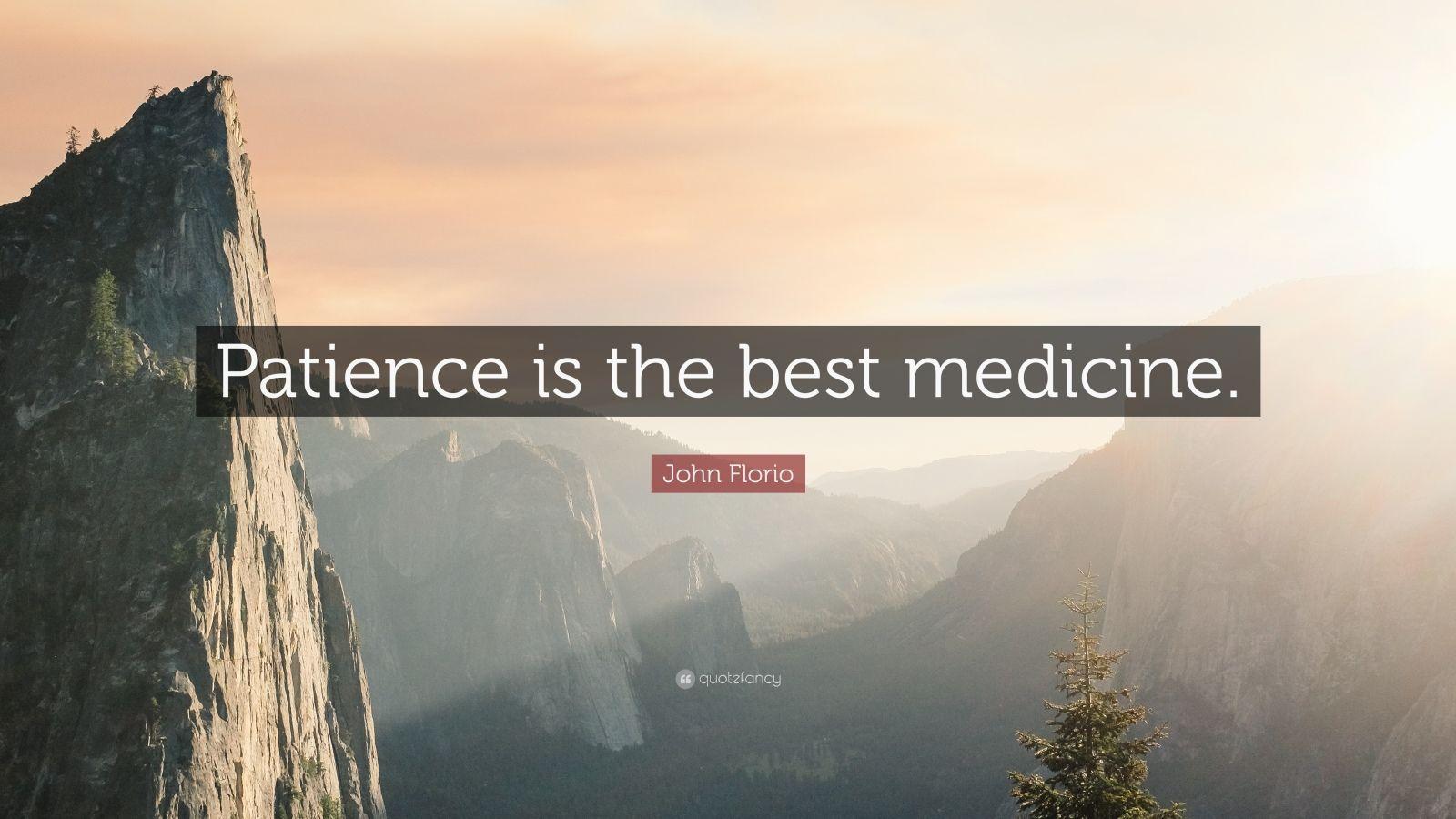 "John Florio Quote: ""Patience is the best medicine."""