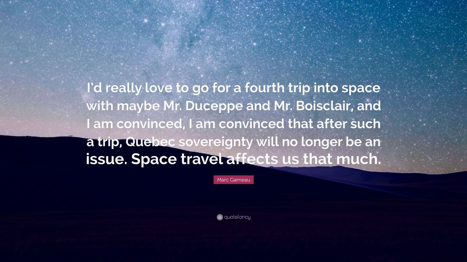 "Space Travel Quotes: Marc Garneau Quote: ""I'd Really Love To Go For A Fourth"