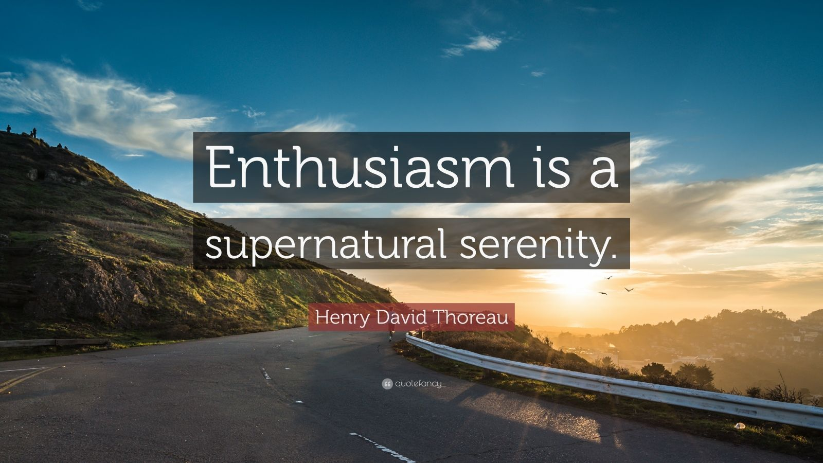 """Henry David Thoreau Quote: """"Enthusiasm is a supernatural serenity."""""""