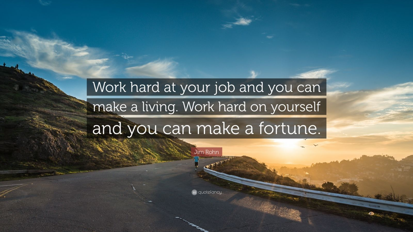 "Jim Rohn Quote: ""Work hard at your job and you can make a living. Work hard on yourself and you can make a fortune."""
