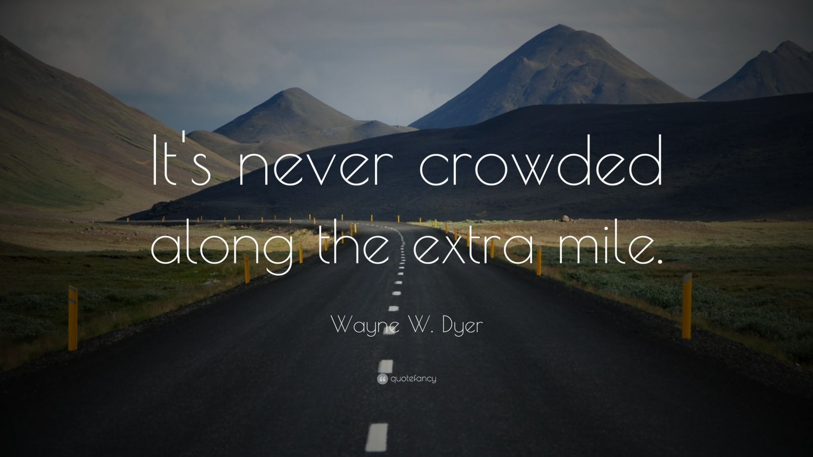 "Wayne W. Dyer Quote: ""It's never crowded along the extra mile."""