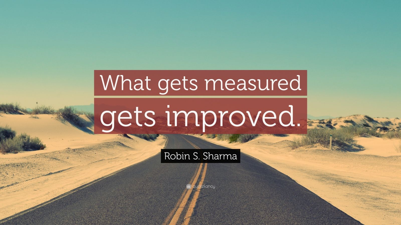 "Robin S. Sharma Quote: ""What gets measured gets improved."""