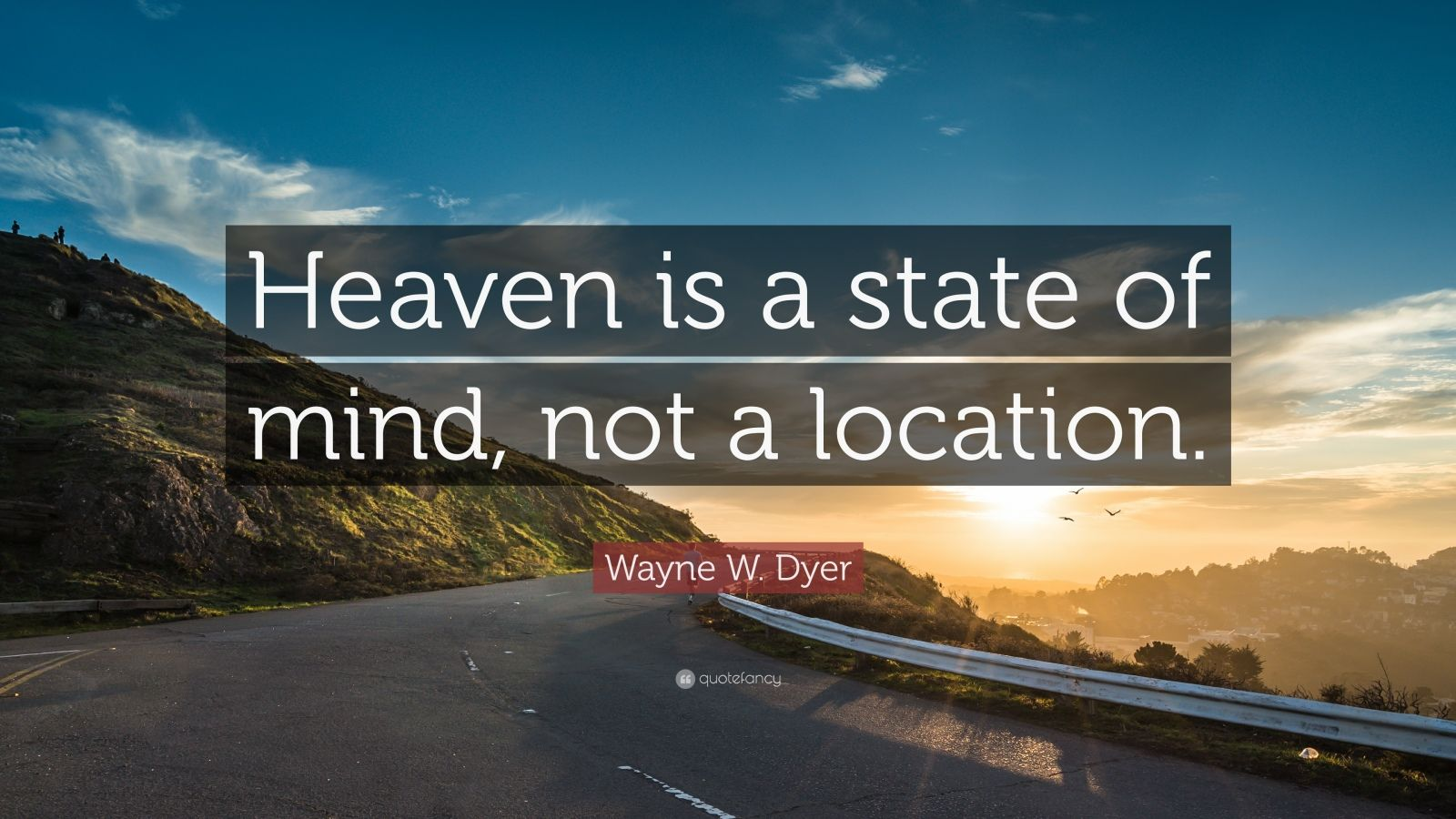 "Wayne W. Dyer Quote: ""Heaven is a state of mind, not a location."""