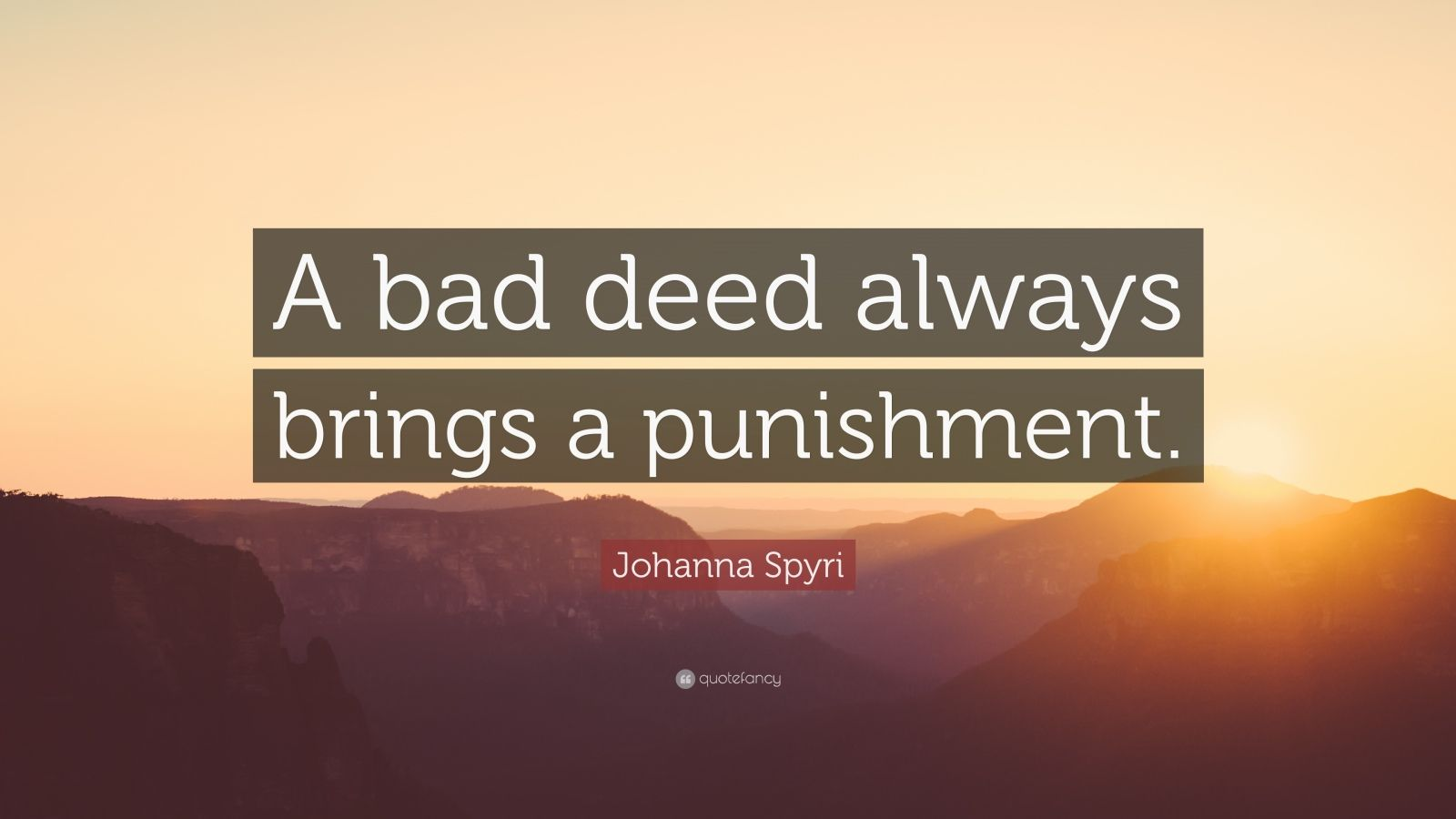 "Johanna Spyri Quote: ""A bad deed always brings a punishment."""