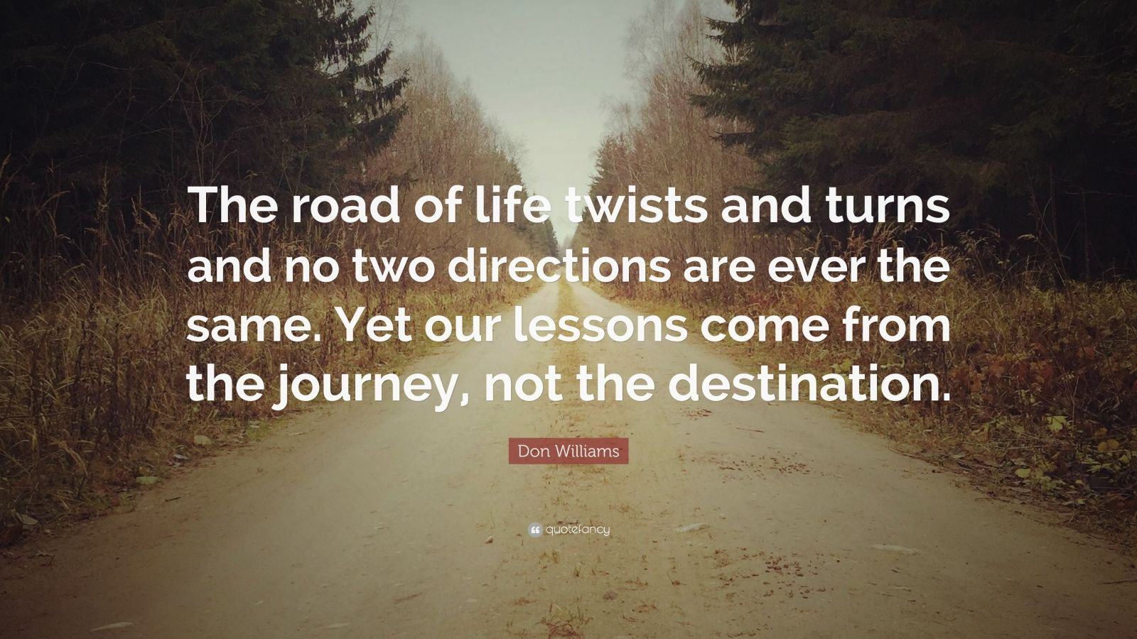 """Don williams quote """"the road of life twists and turns"""