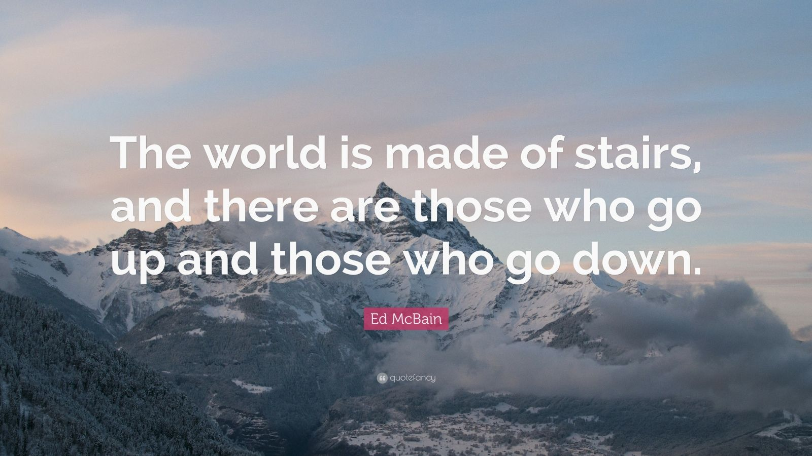 """Ed McBain Quote: """"The World Is Made Of Stairs, And There"""