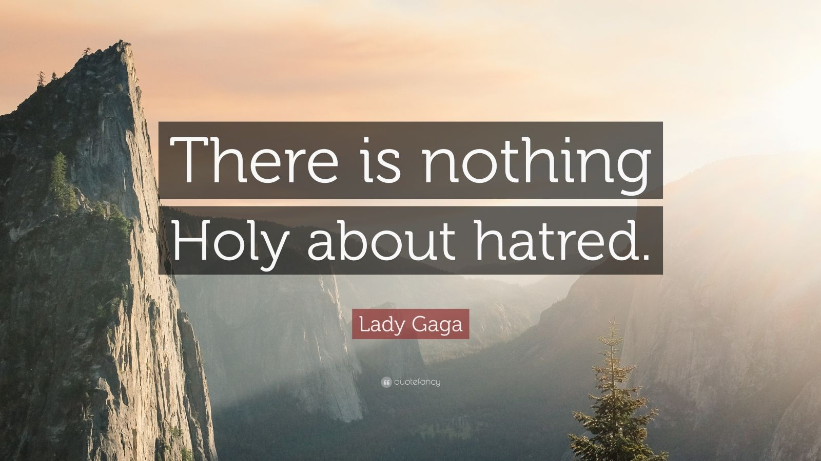 """Lady Gaga Quote: """"There is nothing Holy about hatred."""""""