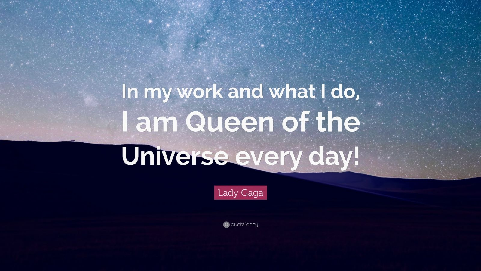 "Lady Gaga Quote: ""In my work and what I do, I am Queen of the Universe every day!"""