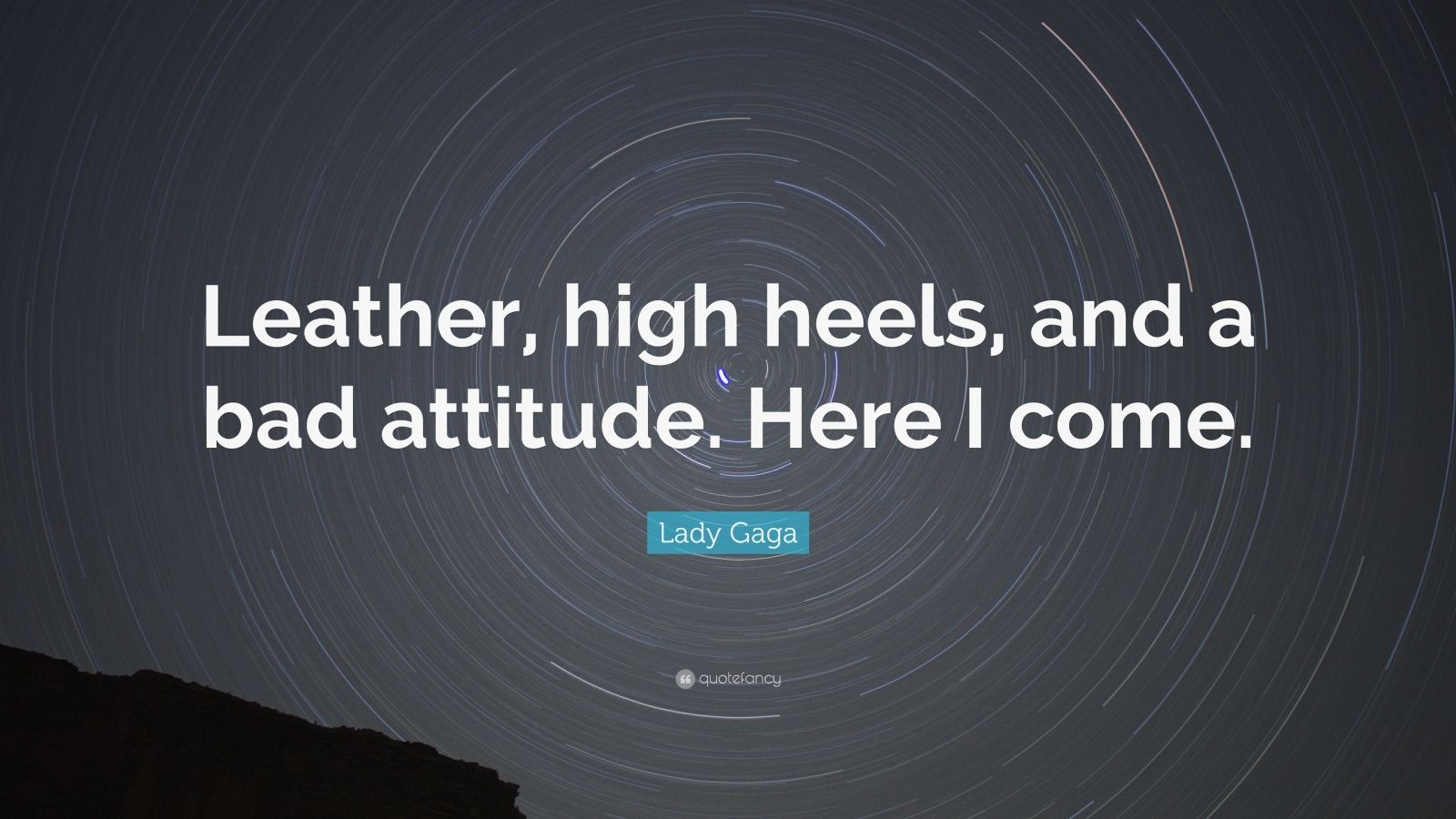 """Lady Gaga Quote: """"Leather, high heels, and a bad attitude. Here I come."""""""