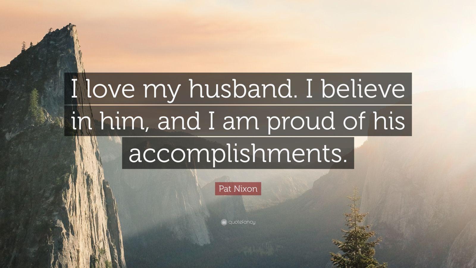 Pat nixon quote i love my husband i believe in him and i am proud of his accomplishments - Wallpaper i love my husband ...