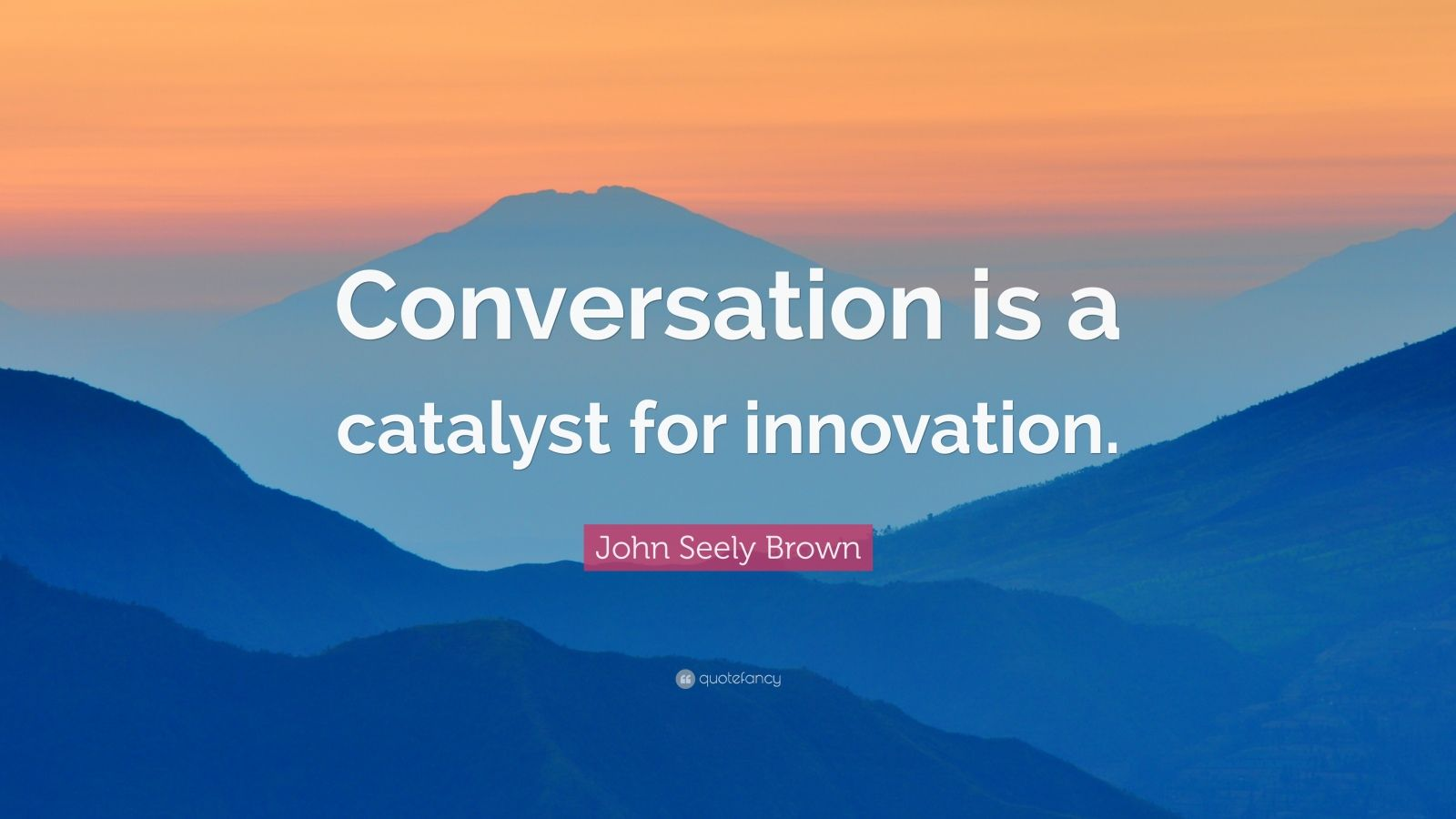 """John Seely Brown Quote: """"Conversation is a catalyst for innovation."""""""