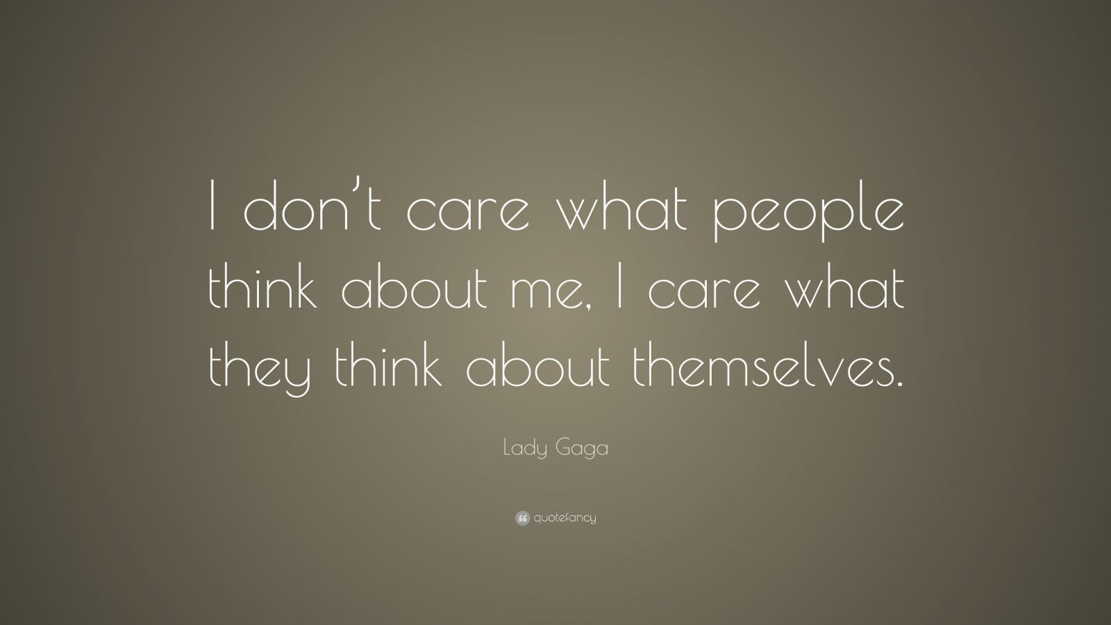 """Lady Gaga Quote: """"I don't care what people think about me, I care what they think about themselves."""""""