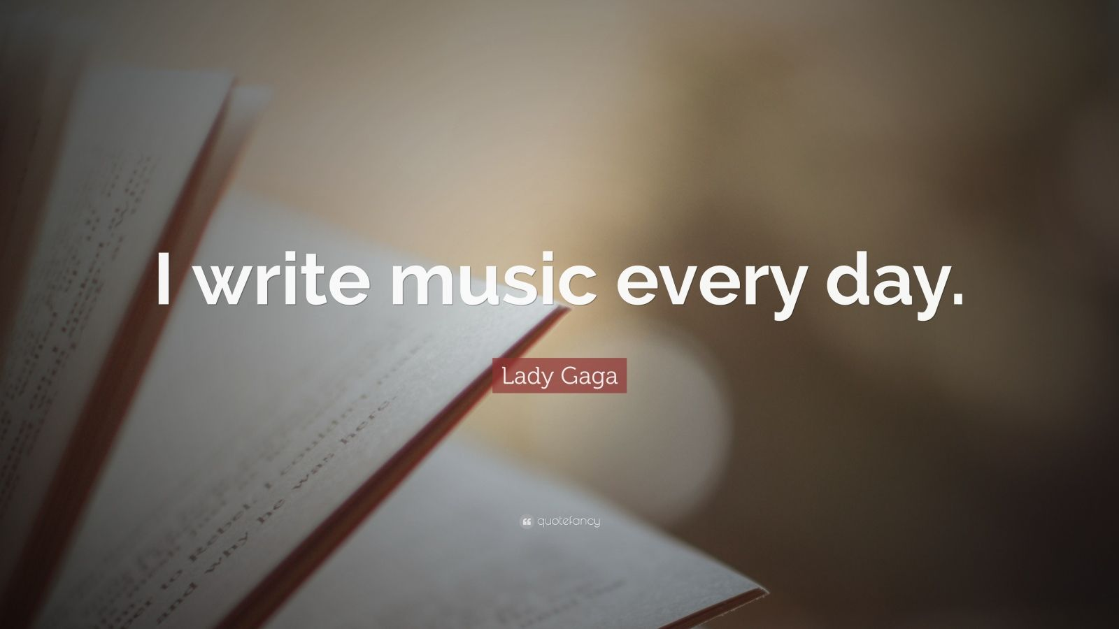 """Lady Gaga Quote: """"I write music every day."""""""