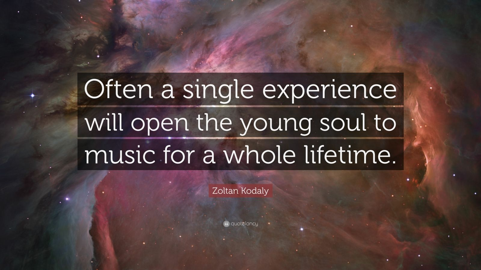 "Zoltan Kodaly Quote: ""Often a single experience will open the young soul to music for a whole lifetime."""