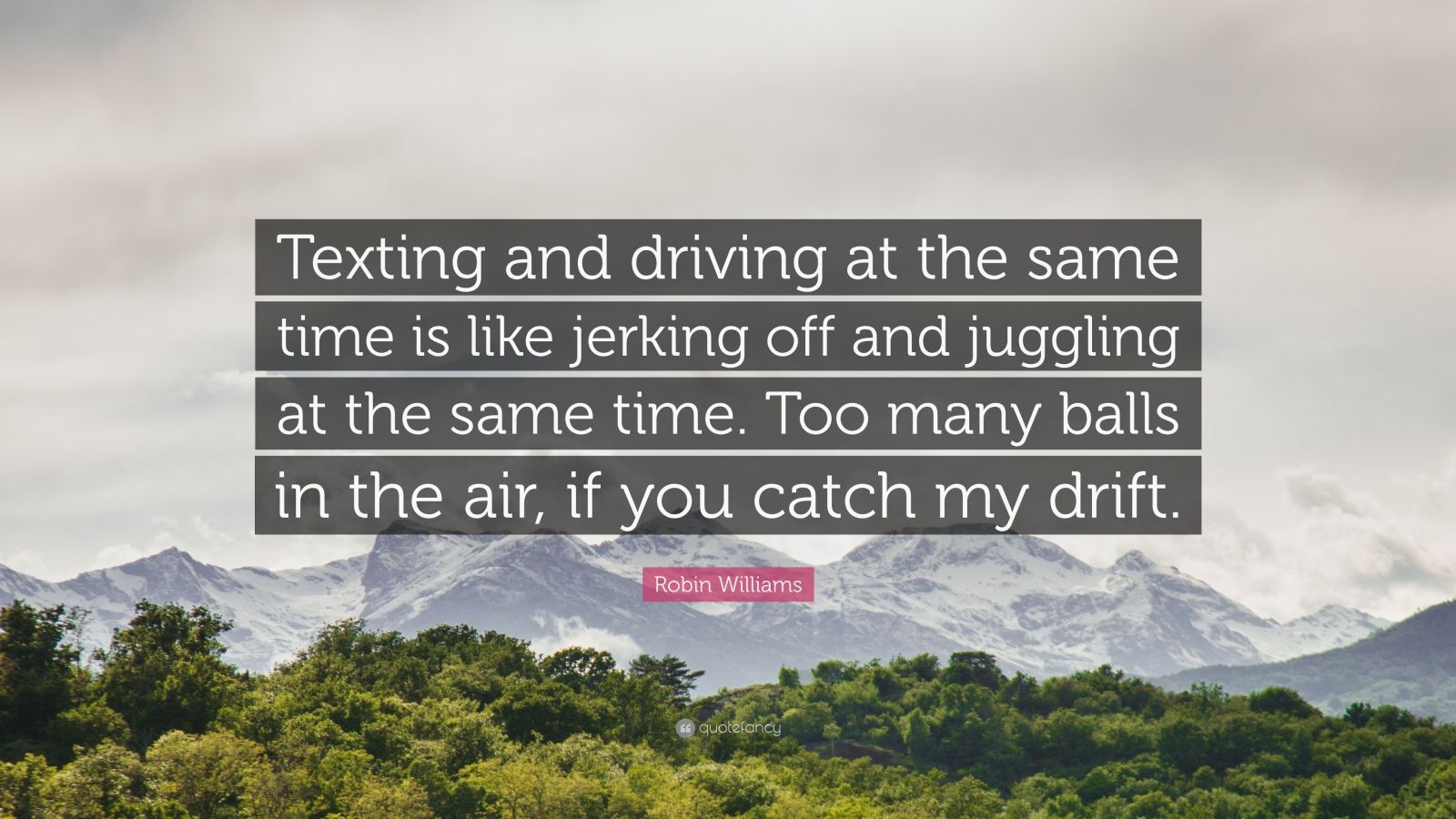 Delightful Robin Williams Quote: U201cTexting And Driving At The Same Time Is Like Jerking  Off