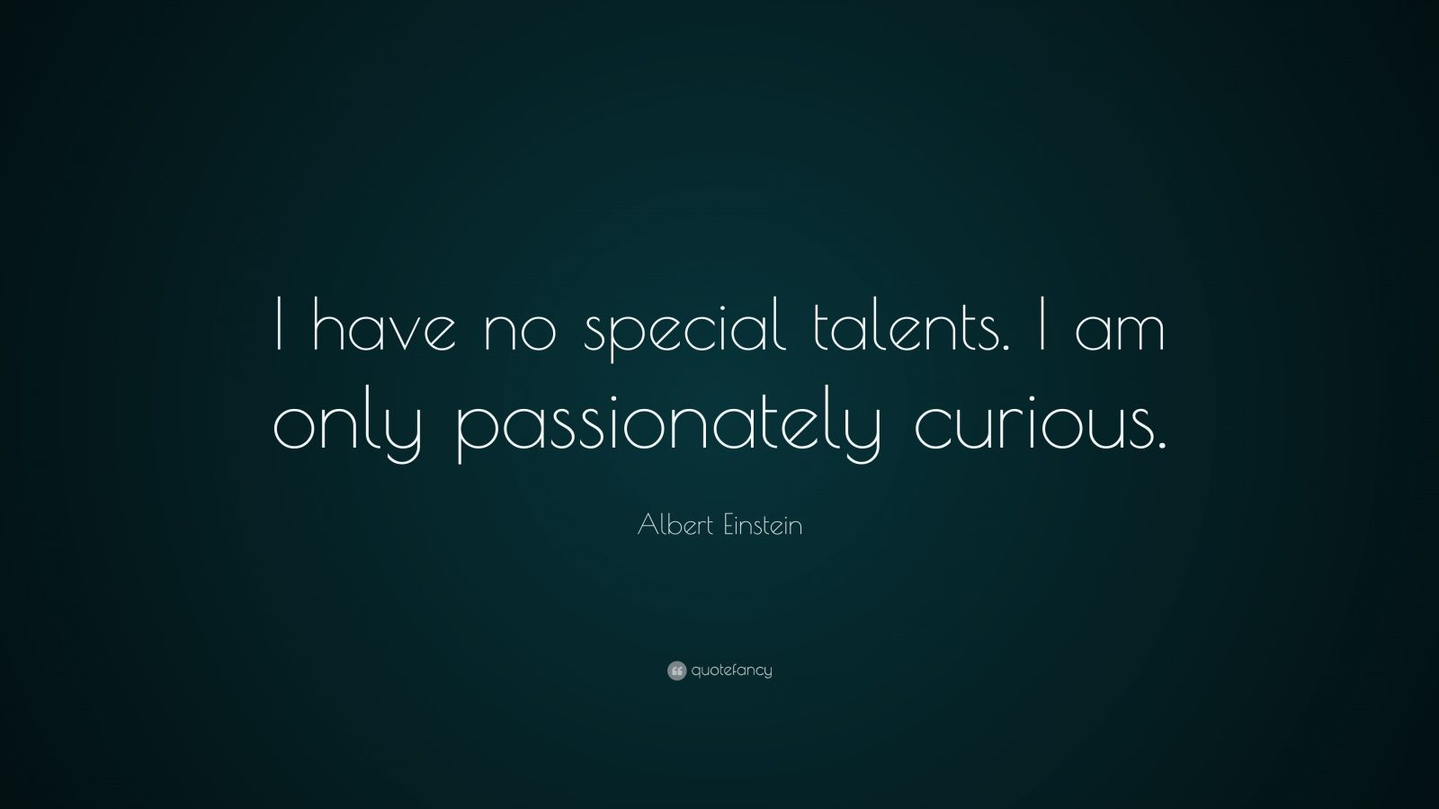 "Albert Einstein Quote: ""I Have No Special Talents. I Am"