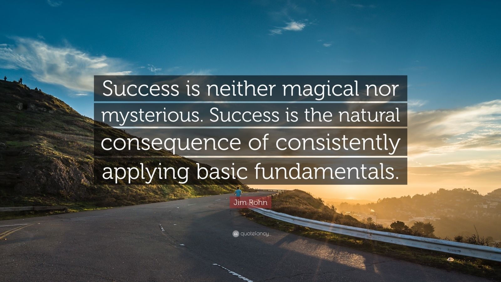 "Jim Rohn Quote: ""Success is neither magical nor mysterious. Success is the natural consequence of consistently applying basic fundamentals."""