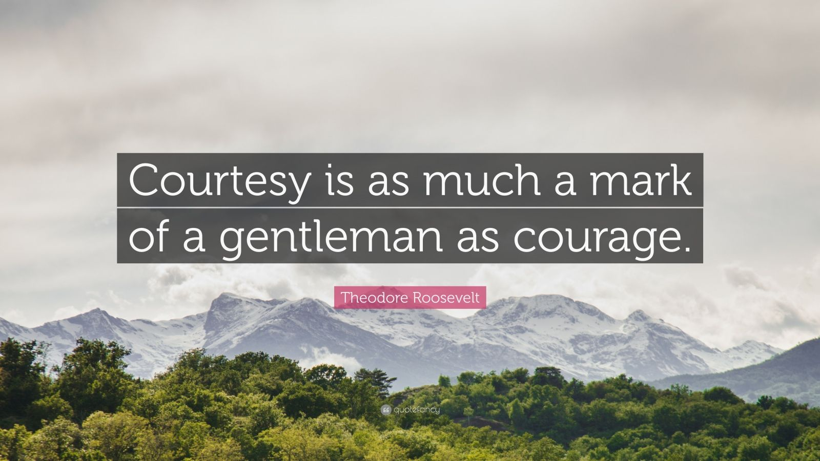 "Theodore Roosevelt Quote: ""Courtesy is as much a mark of a gentleman as courage."""