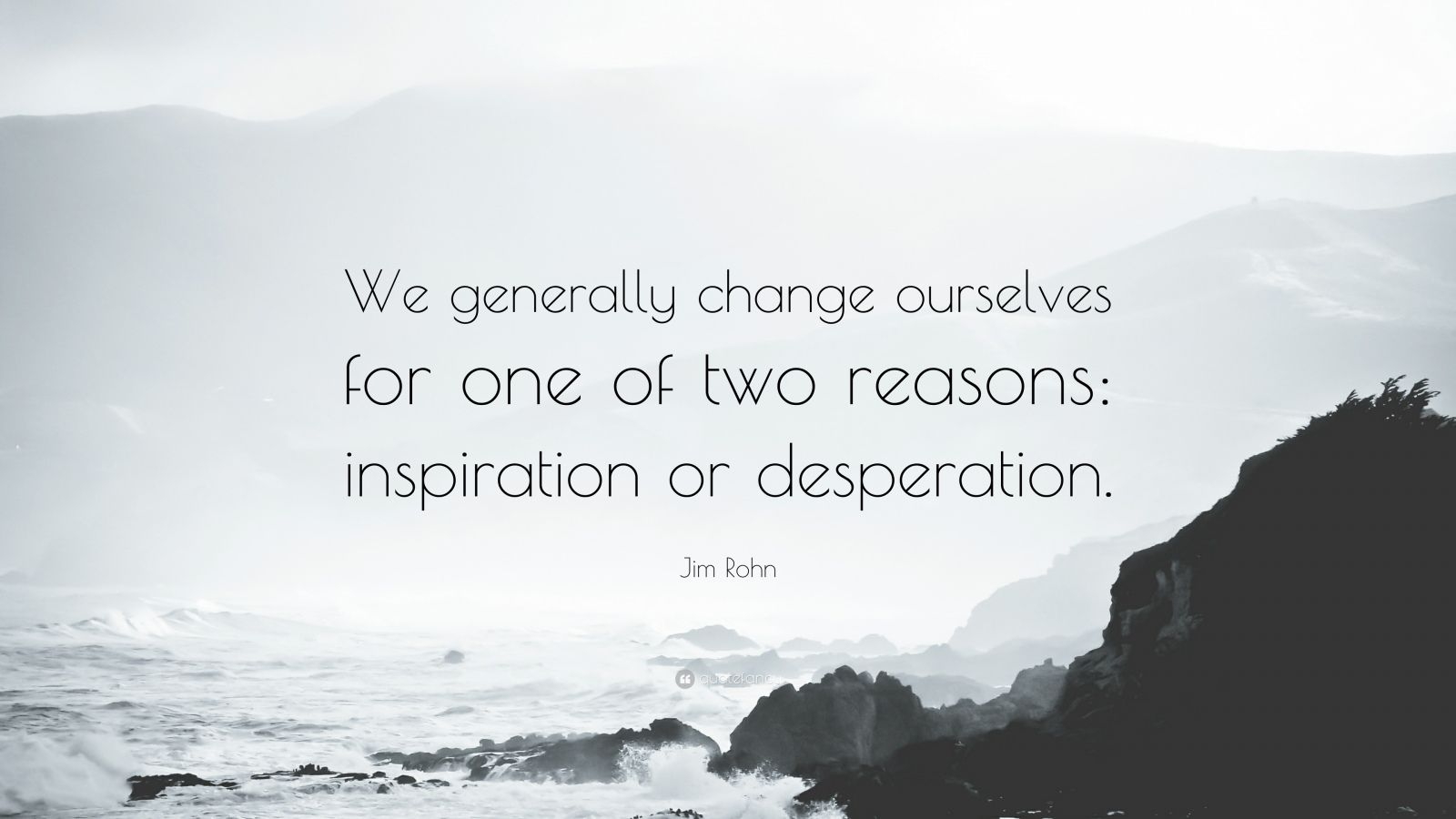 """Jim Rohn Quote: """"We generally change ourselves for one of two reasons: inspiration or desperation."""""""