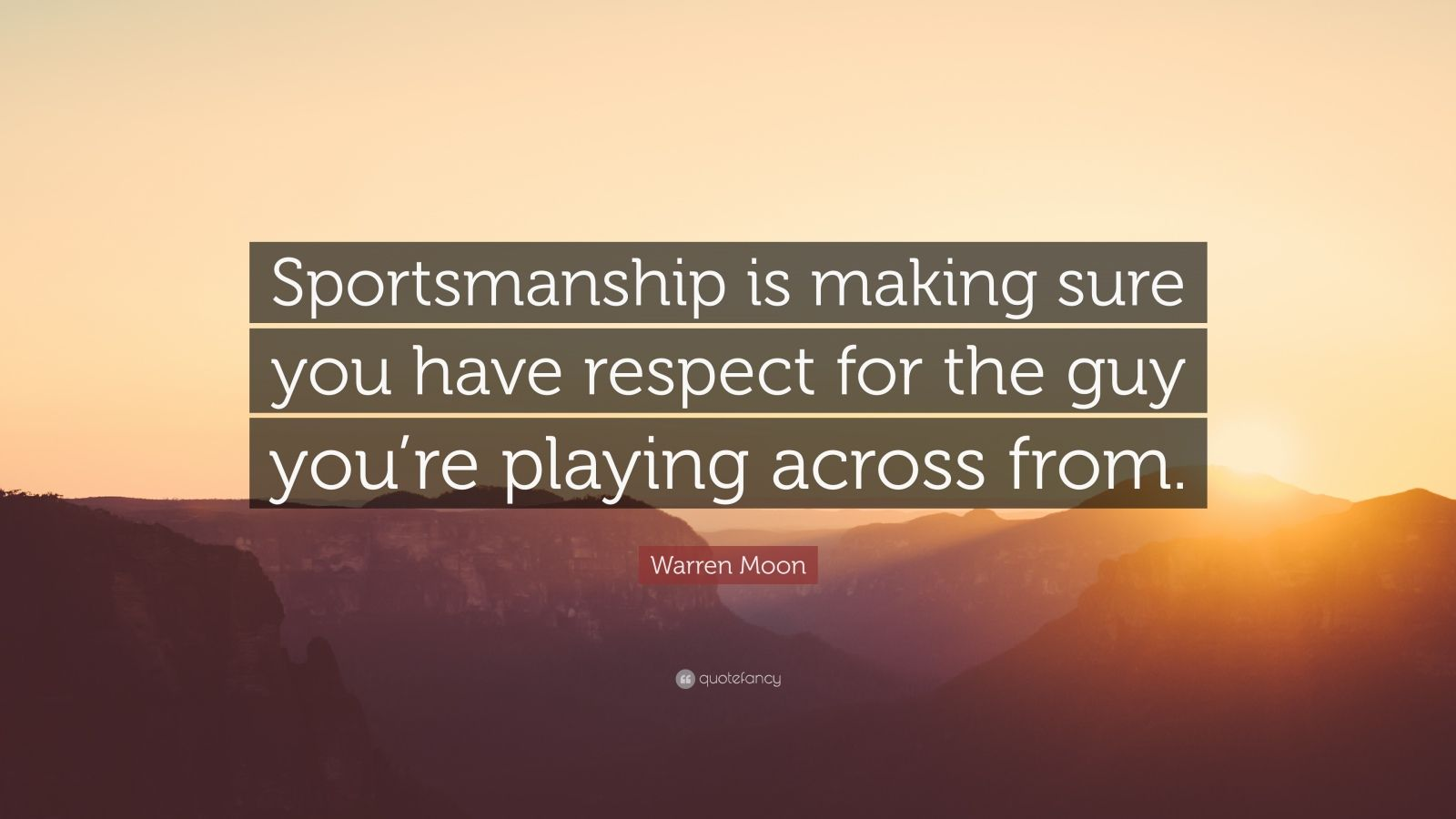 "Warren Moon Quote: ""Sportsmanship is making sure you have respect for the guy you're playing across from."""