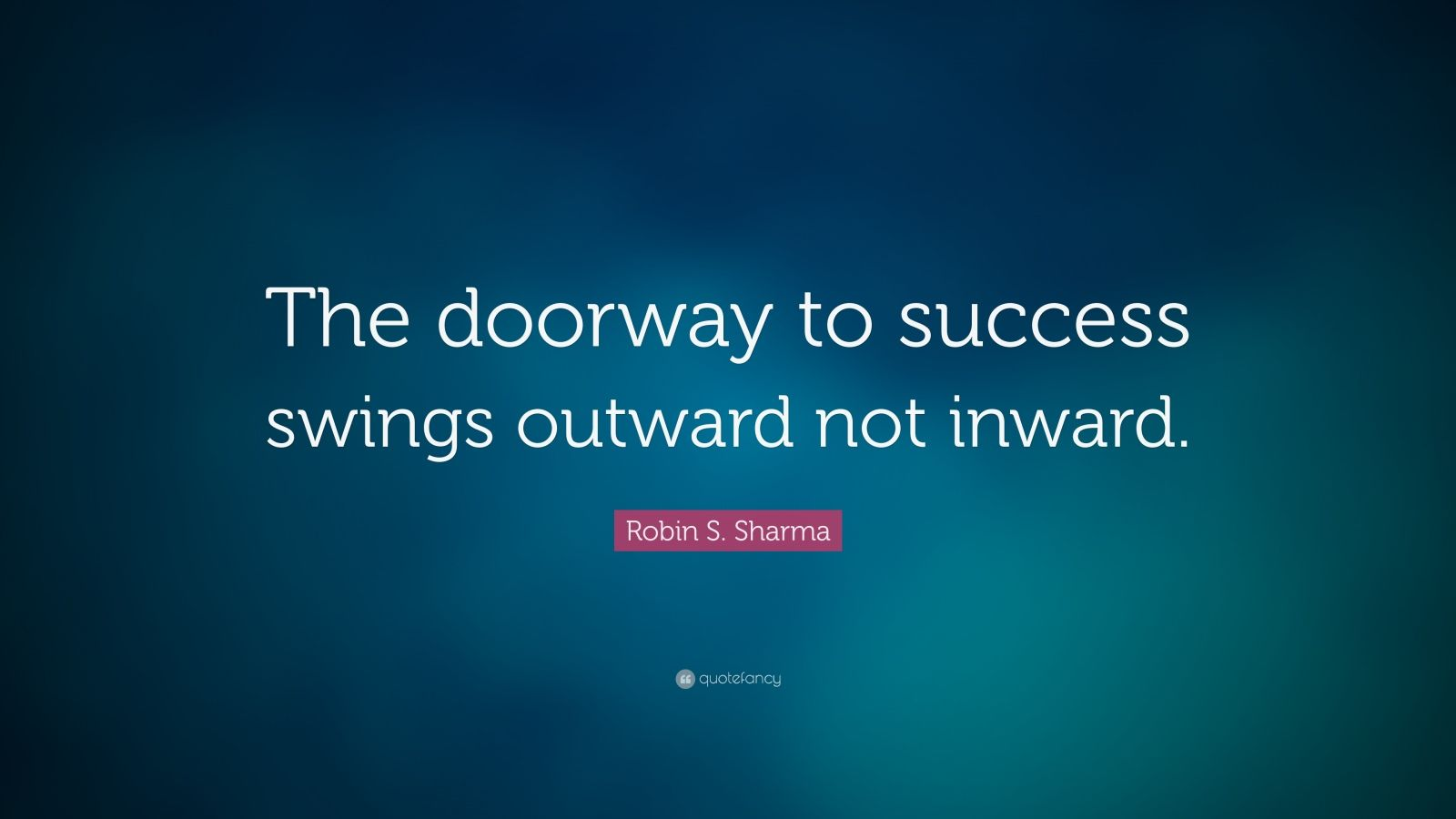 "Robin S. Sharma Quote: ""The doorway to success swings outward not inward."""