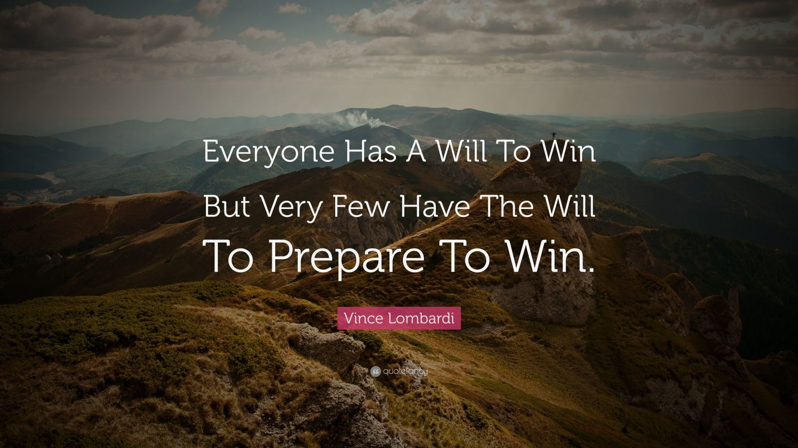 "Winning Quotes: ""Everyone Has A Will To Win But Very Few Have The Will To Prepare To Win."" — Vince Lombardi"