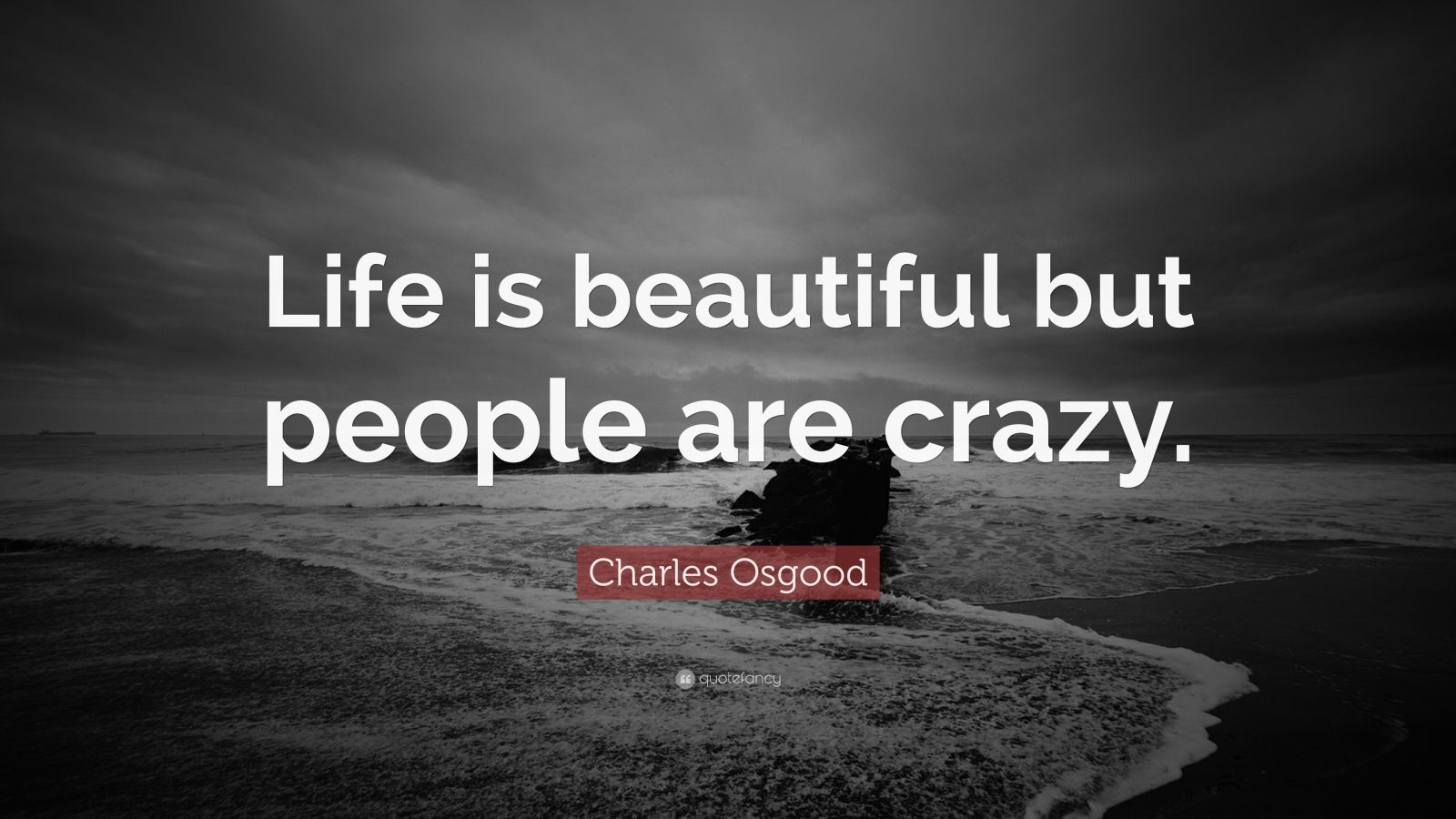 "Charles Osgood Quote: ""Life Is Beautiful But People Are"