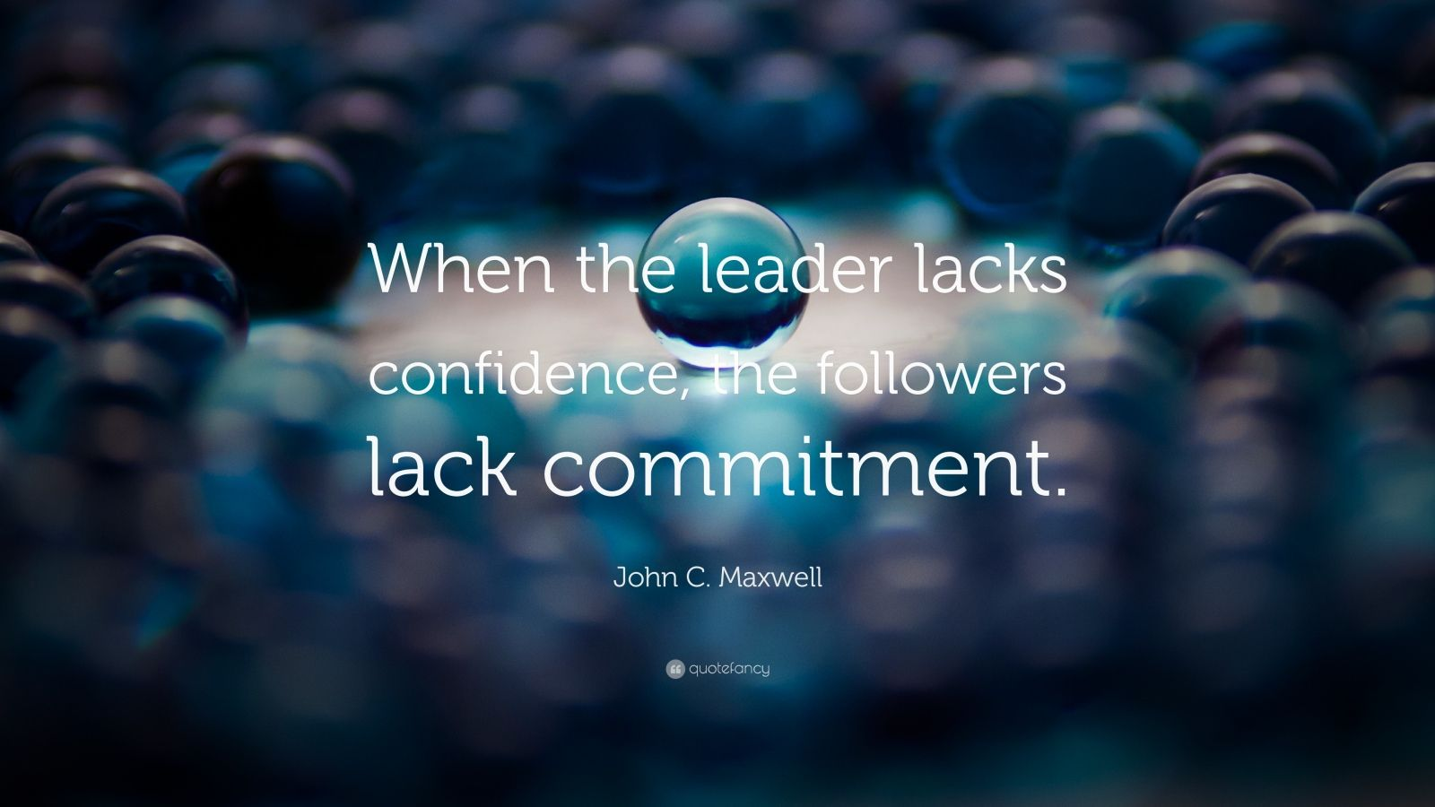 "John C. Maxwell Quote: ""When the leader lacks confidence, the followers lack commitment."""