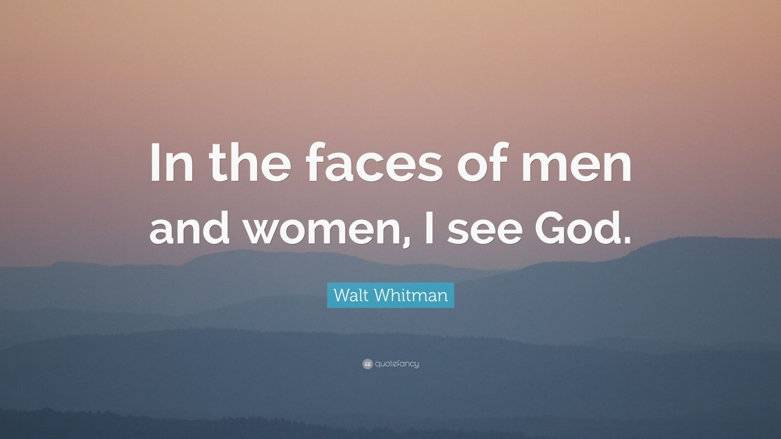 """Walt Whitman Quote: """"In the faces of men and women, I see God."""""""