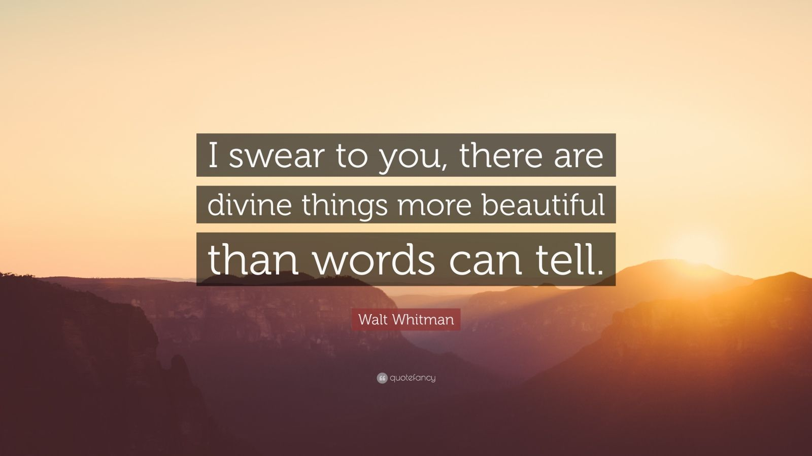 """Walt Whitman Quote: """"I swear to you, there are divine things more beautiful than words can tell."""""""