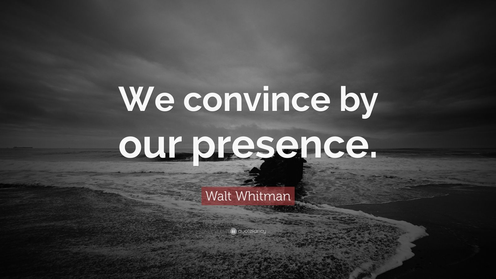 """Walt Whitman Quote: """"We convince by our presence."""""""